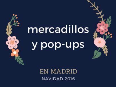 Mercadillos y popups de navidad en madrid 2016